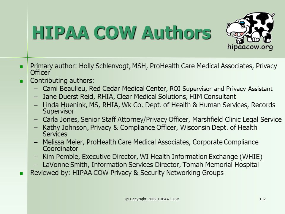 HIPAA COW Authors Primary author: Holly Schlenvogt, MSH, ProHealth Care Medical Associates, Privacy Officer.