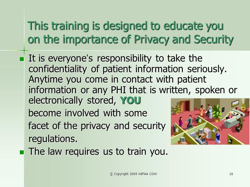 This training is designed to educate you on the importance of Privacy and Security