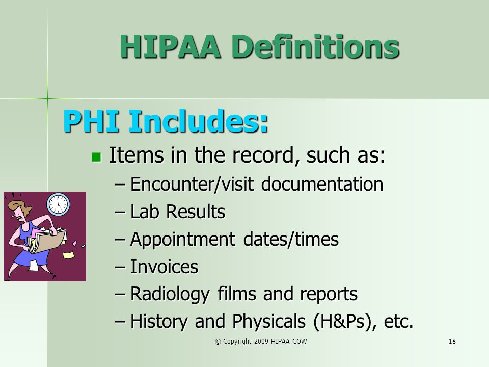 HIPAA Definitions PHI Includes: Items in the record, such as: