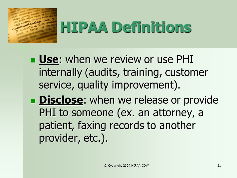 HIPAA Definitions Use: when we review or use PHI internally (audits, training, customer service, quality improvement).