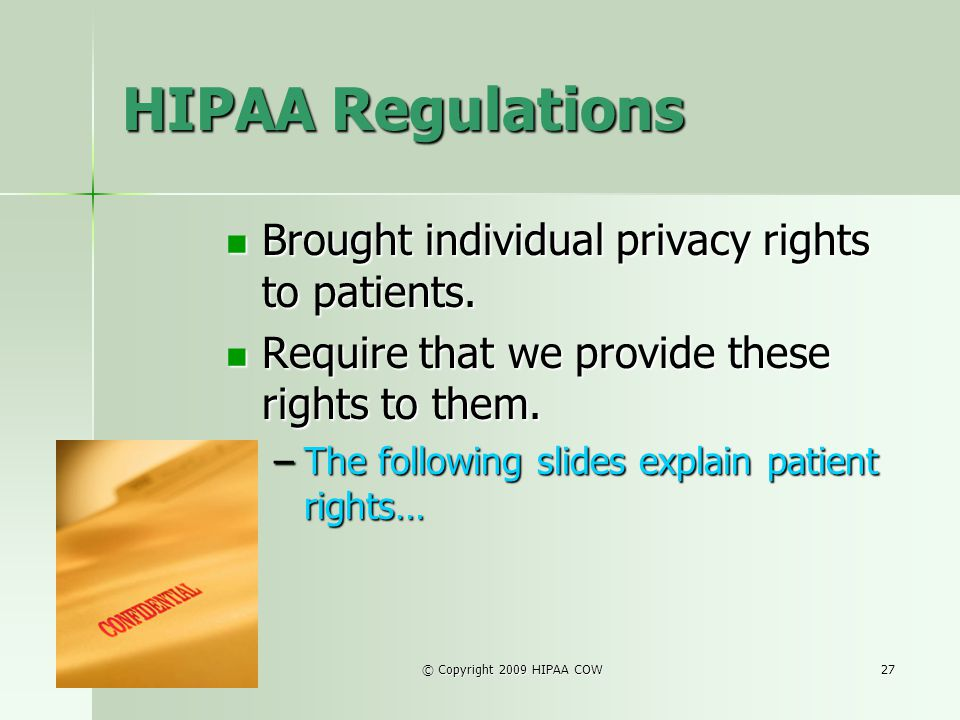 HIPAA Regulations Brought individual privacy rights to patients.