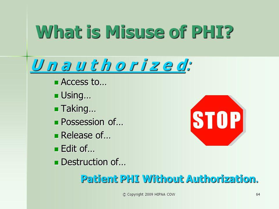 What is Misuse of PHI U n a u t h o r i z e d: