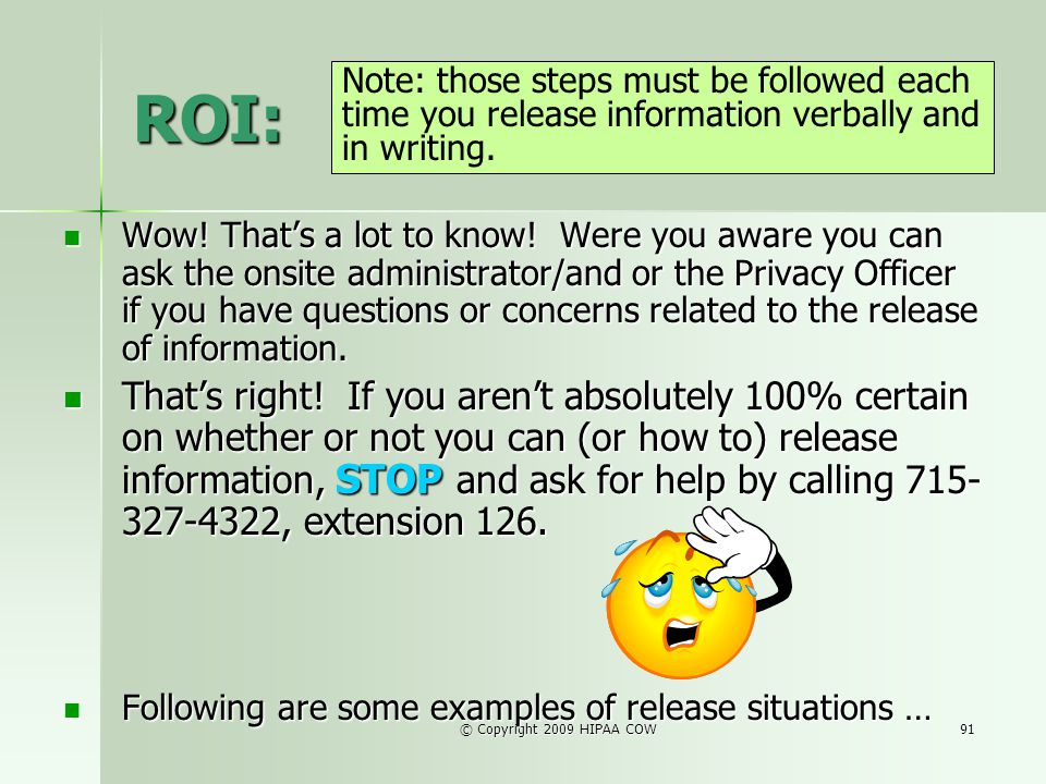 ROI: Note: those steps must be followed each time you release information verbally and in writing.
