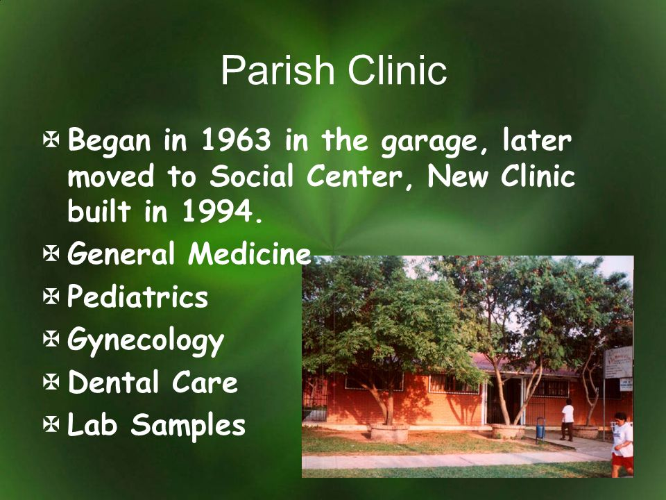 Parish Clinic Began in 1963 in the garage, later moved to Social Center, New Clinic built in 1994. General Medicine.