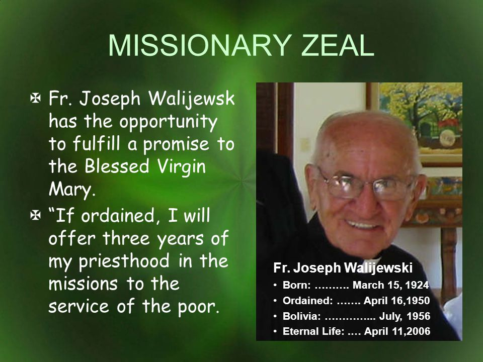MISSIONARY ZEAL Fr. Joseph Walijewsk has the opportunity to fulfill a promise to the Blessed Virgin Mary.