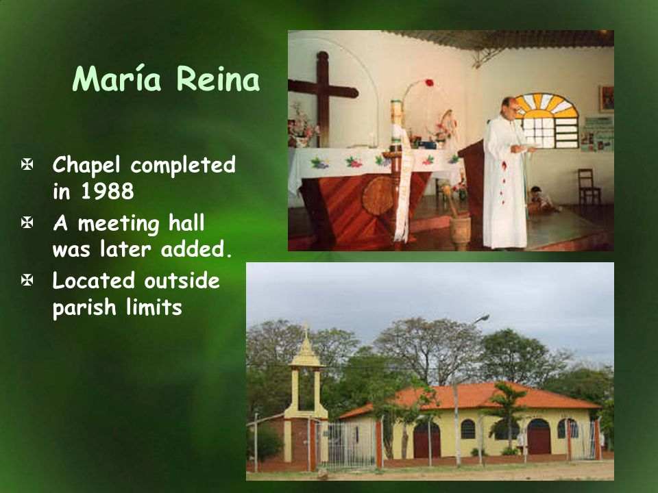 María Reina Chapel completed in 1988 A meeting hall was later added.