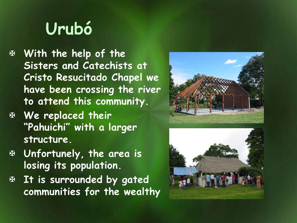 Urubó With the help of the Sisters and Catechists at Cristo Resucitado Chapel we have been crossing the river to attend this community.