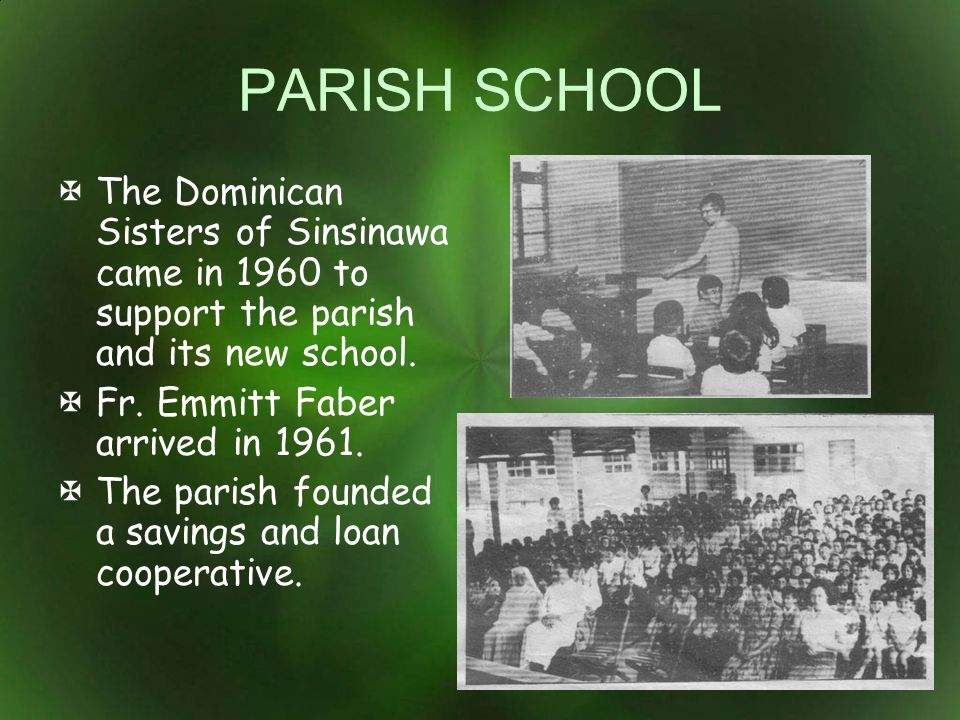 PARISH SCHOOL The Dominican Sisters of Sinsinawa came in 1960 to support the parish and its new school.