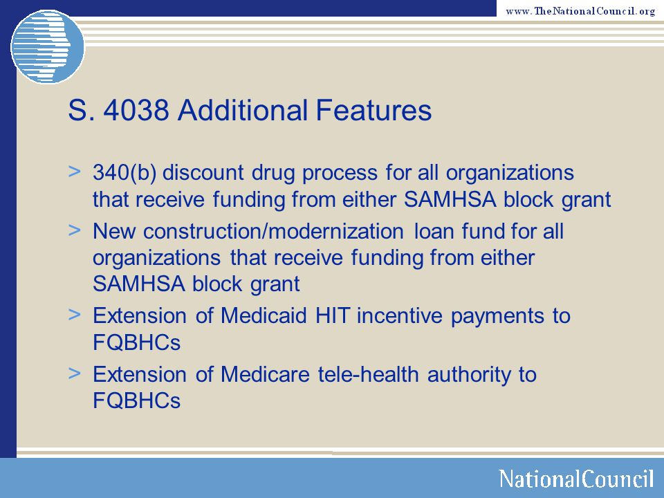 S. 4038 Additional Features 340(b) discount drug process for all organizations that receive funding from either SAMHSA block grant.