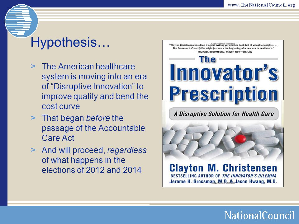 Hypothesis… The American healthcare system is moving into an era of Disruptive Innovation to improve quality and bend the cost curve.