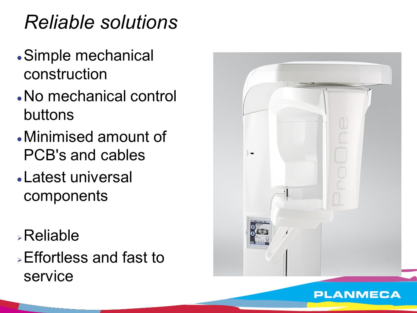 Reliable solutions Simple mechanical construction