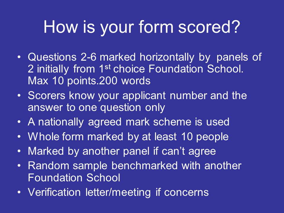 How is your form scored Questions 2-6 marked horizontally by panels of 2 initially from 1st choice Foundation School. Max 10 points.200 words.