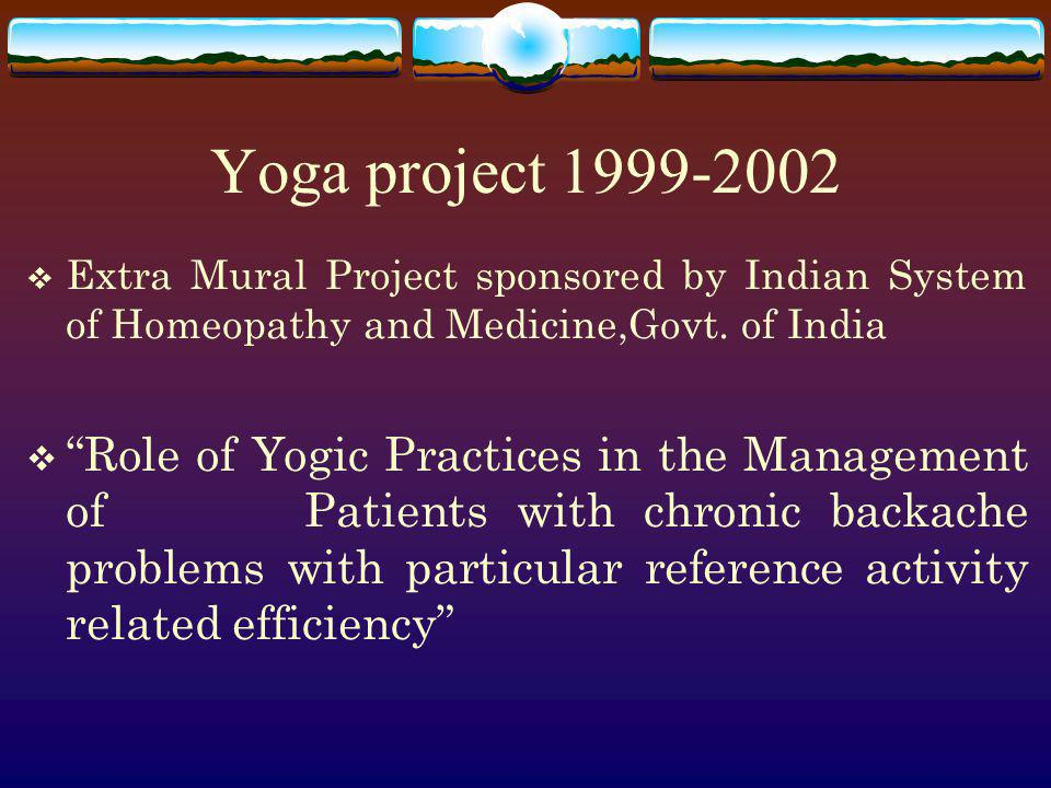 Yoga project 1999-2002 Extra Mural Project sponsored by Indian System of Homeopathy and Medicine,Govt. of India.