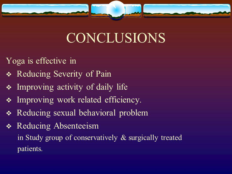 CONCLUSIONS Yoga is effective in Reducing Severity of Pain