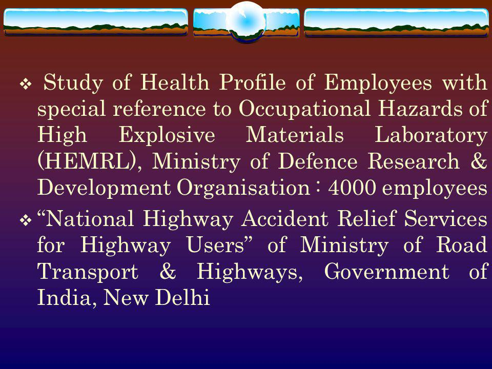 Study of Health Profile of Employees with special reference to Occupational Hazards of High Explosive Materials Laboratory (HEMRL), Ministry of Defence Research & Development Organisation : 4000 employees