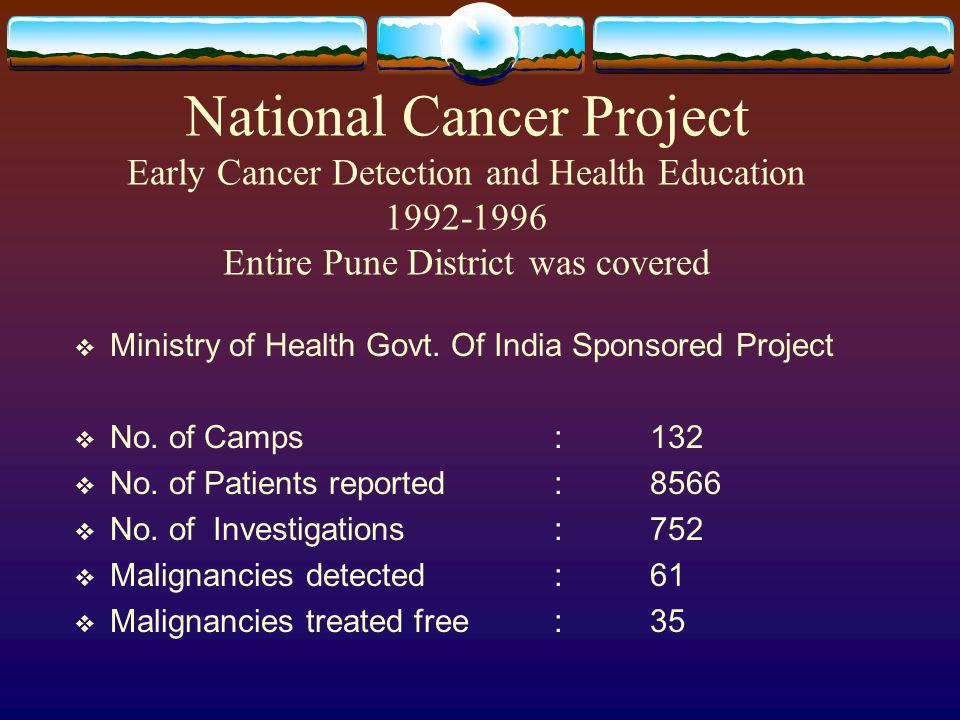 National Cancer Project Early Cancer Detection and Health Education 1992-1996 Entire Pune District was covered