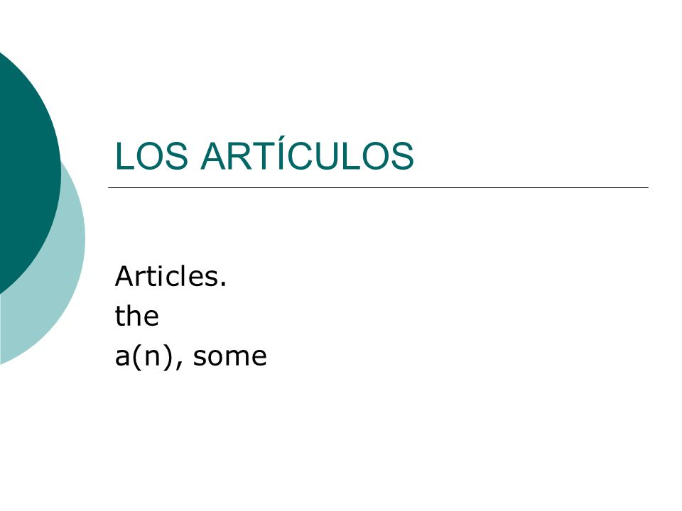 LOS ARTÍCULOS Articles. the a(n), some