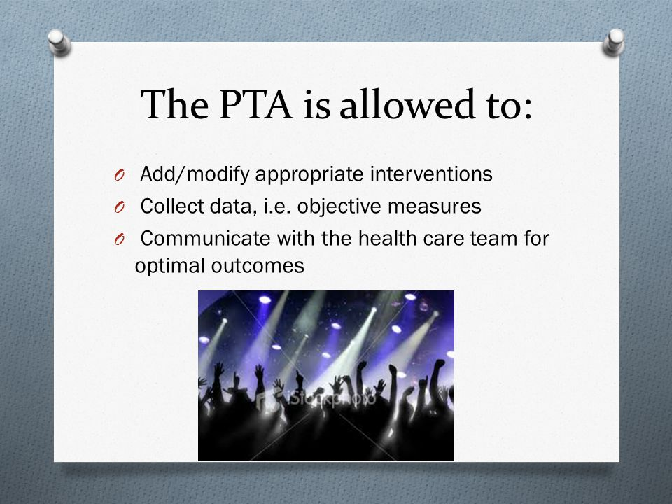 The PTA is allowed to: Add/modify appropriate interventions
