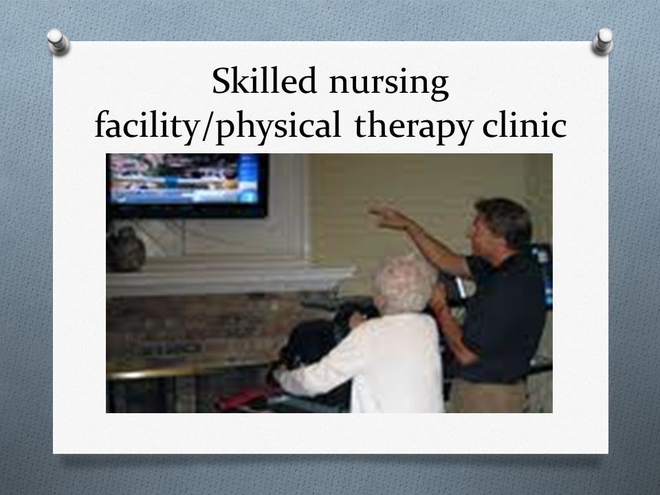 Skilled nursing facility/physical therapy clinic