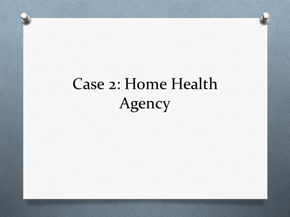 Case 2: Home Health Agency
