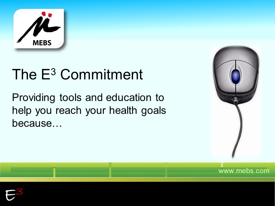 The E3 Commitment Providing tools and education to help you reach your health goals because… E3