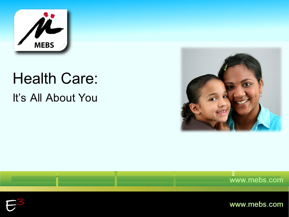 Health Care: It's All About You E3 www.mebs.com