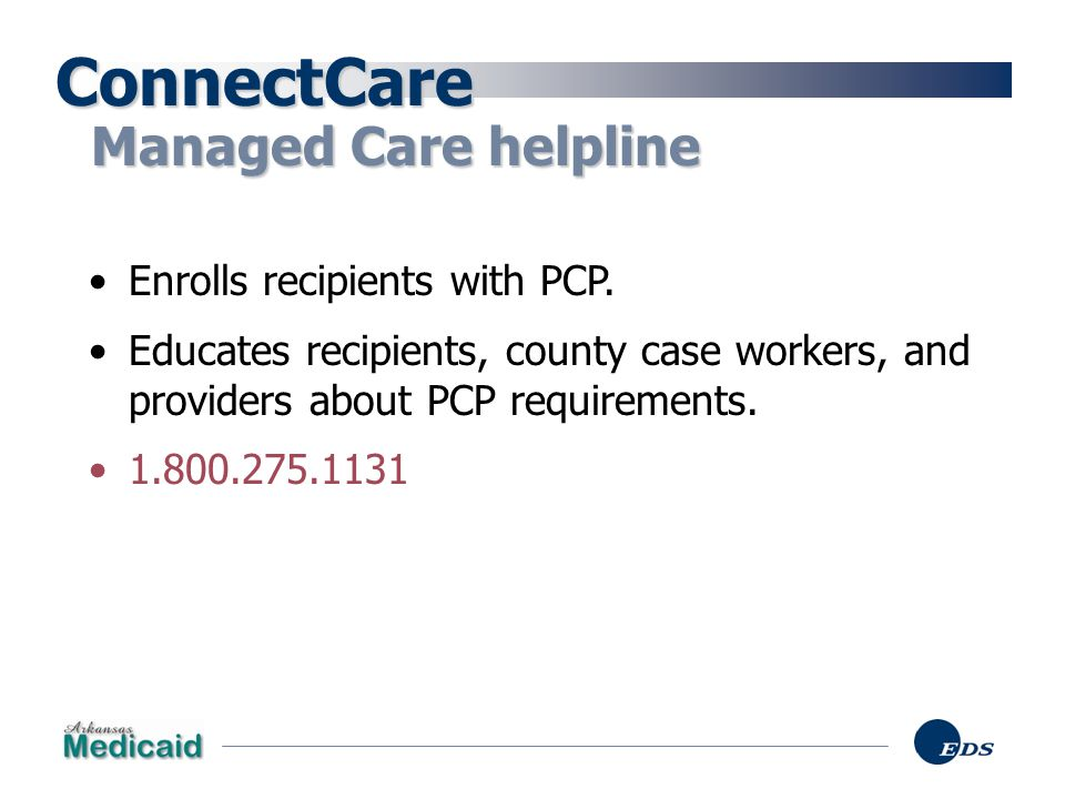ConnectCare Managed Care helpline Enrolls recipients with PCP.