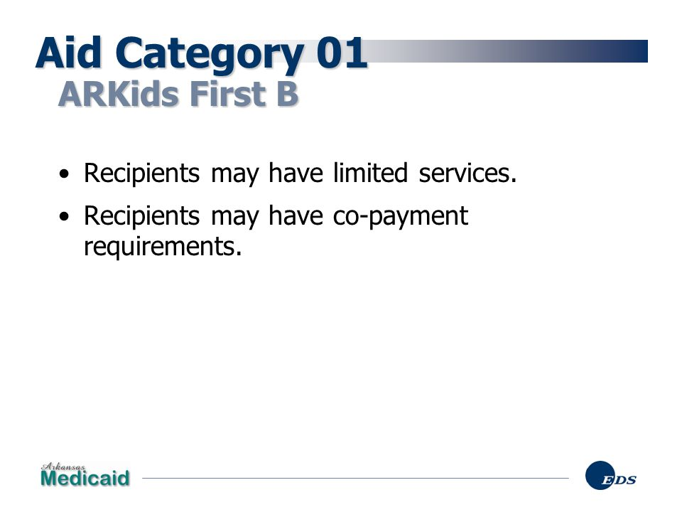Aid Category 01 ARKids First B Recipients may have limited services.