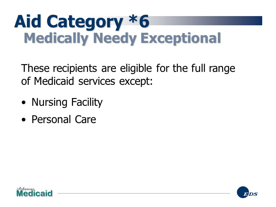 Aid Category *6 Medically Needy Exceptional