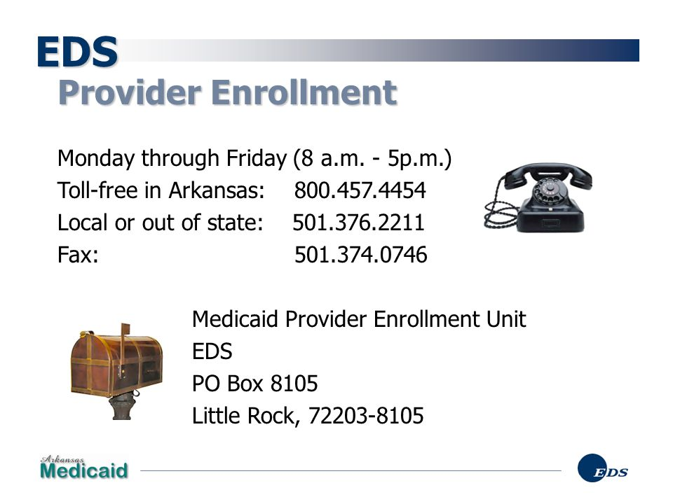 EDS Provider Enrollment Monday through Friday (8 a.m. - 5p.m.)