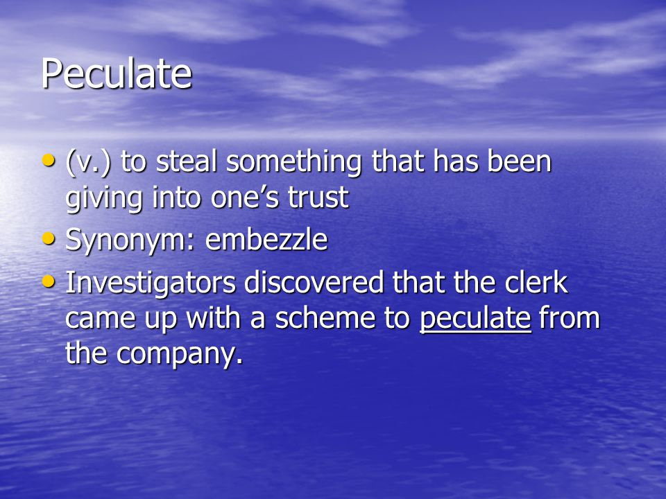 Peculate (v.) to steal something that has been giving into one's trust