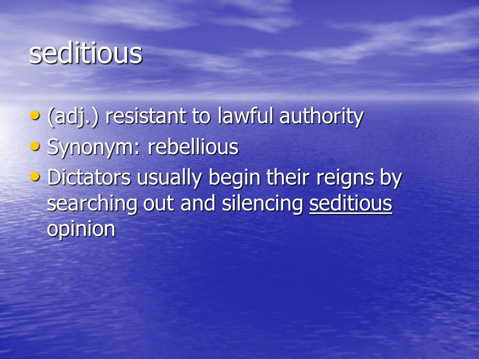 seditious (adj.) resistant to lawful authority Synonym: rebellious