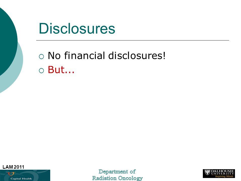 Disclosures No financial disclosures! But...