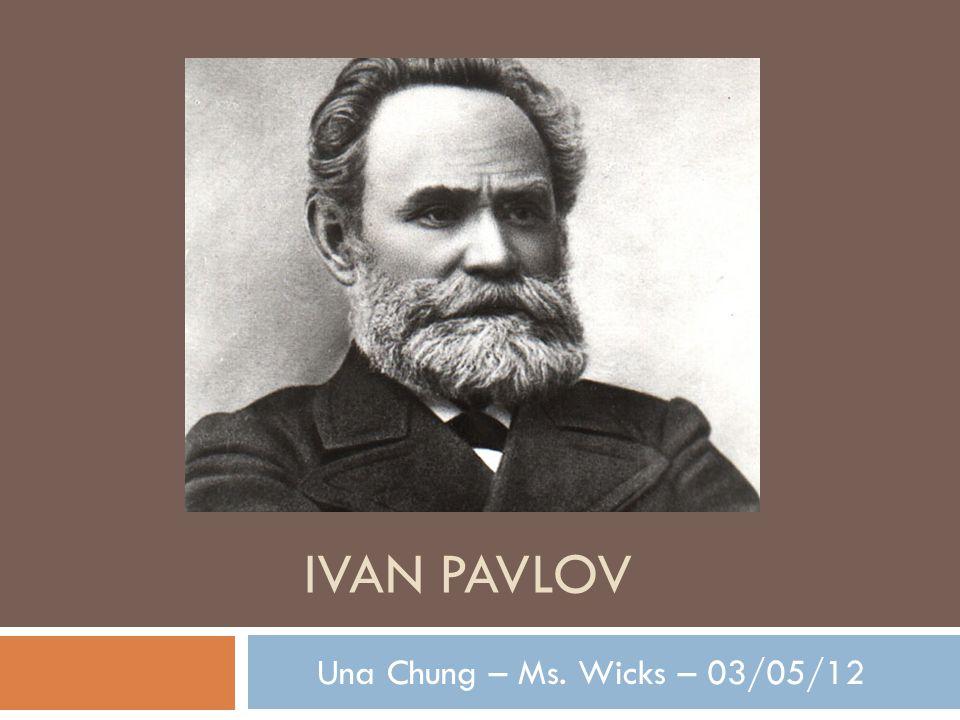 IVAN PAVLOV Una Chung – Ms. Wicks – 03/05/12