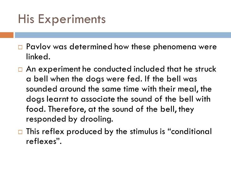 His Experiments Pavlov was determined how these phenomena were linked.