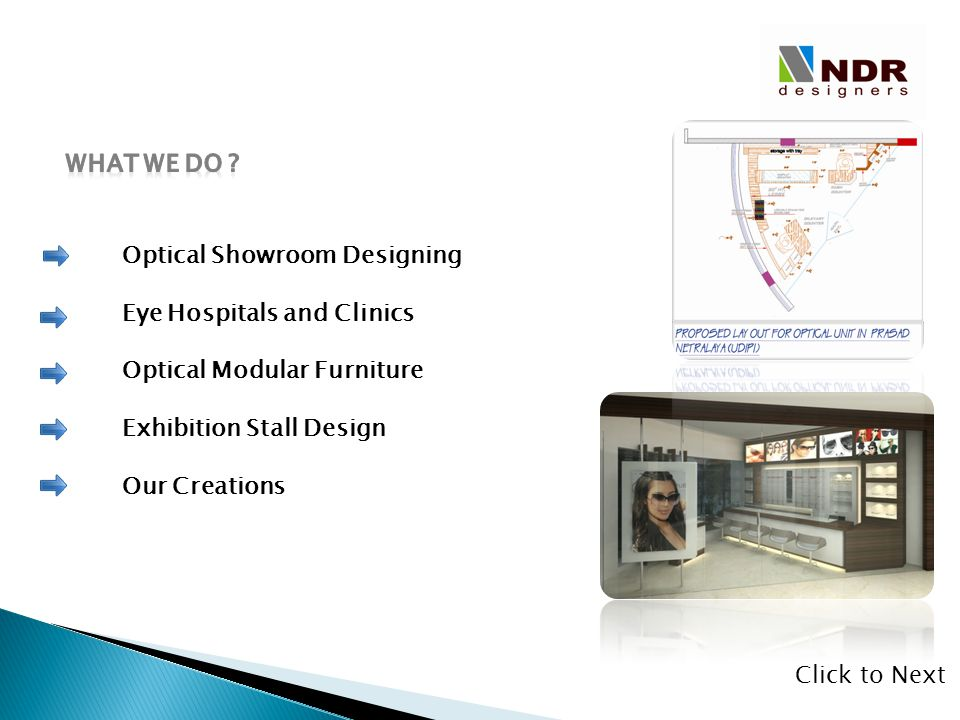What we do Optical Showroom Designing. Eye Hospitals and Clinics. Optical Modular Furniture. Exhibition Stall Design.