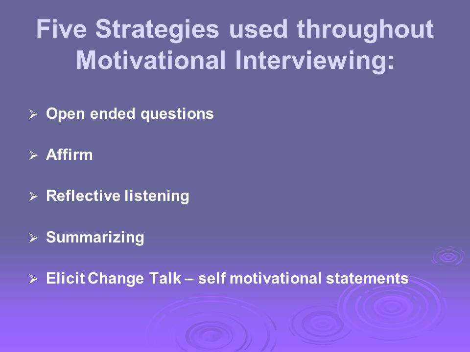 Five Strategies used throughout Motivational Interviewing: