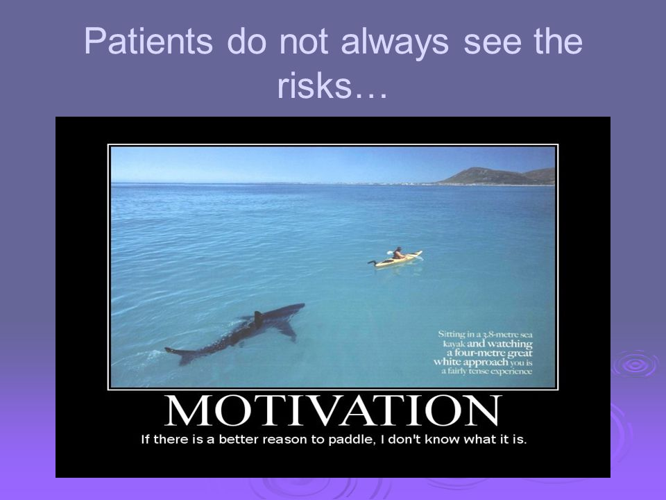 Patients do not always see the risks…