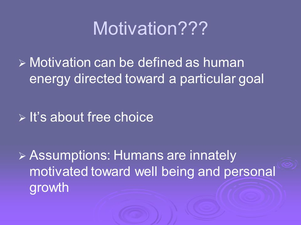Motivation Motivation can be defined as human energy directed toward a particular goal. It's about free choice.