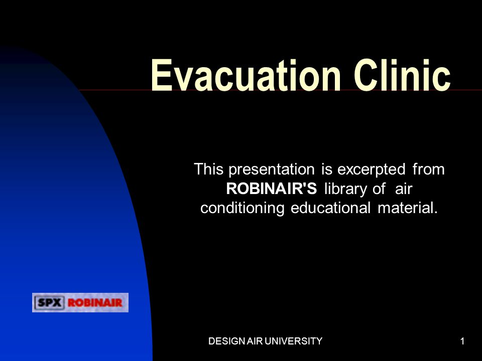 Evacuation Clinic This presentation is excerpted from ROBINAIR S library of air conditioning educational material.