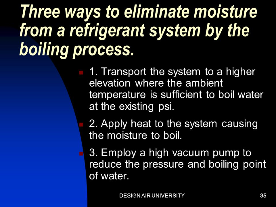 Three ways to eliminate moisture from a refrigerant system by the boiling process.