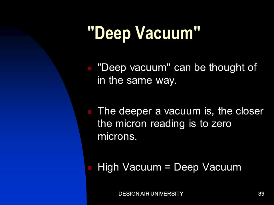 Deep Vacuum Deep vacuum can be thought of in the same way.