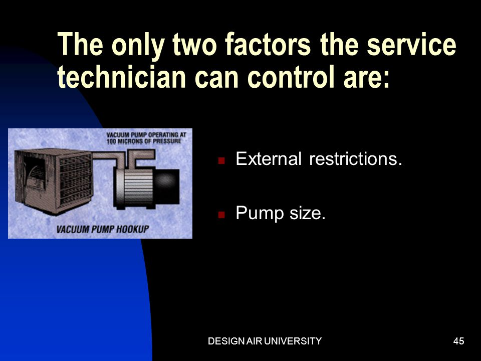 The only two factors the service technician can control are: