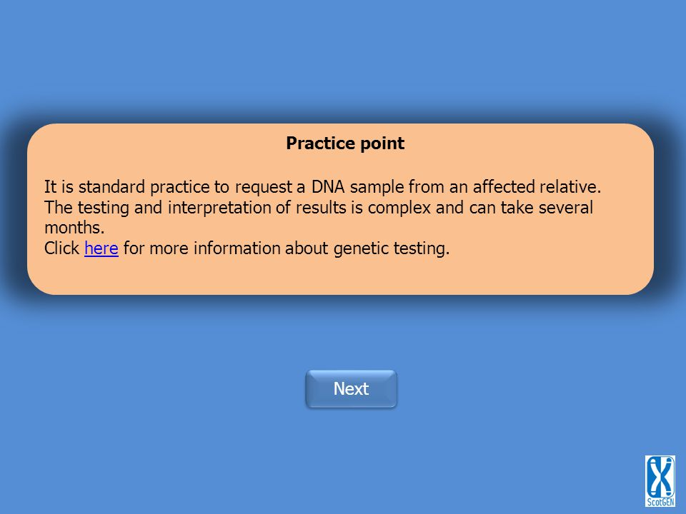 Practice point It is standard practice to request a DNA sample from an affected relative.