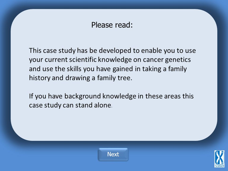Please read: This case study has be developed to enable you to use your current scientific knowledge on cancer genetics.