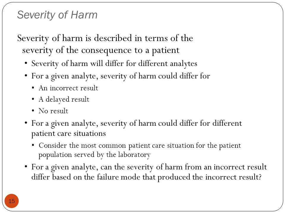 Severity of Harm Severity of harm is described in terms of the severity of the consequence to a patient.