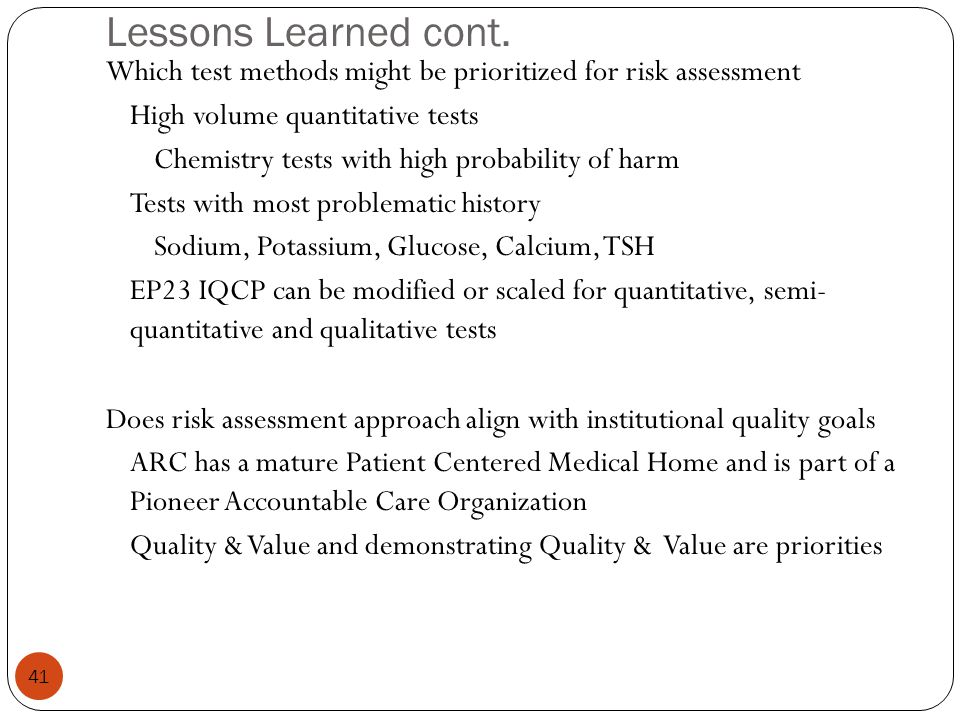 Lessons Learned cont. Which test methods might be prioritized for risk assessment. High volume quantitative tests.