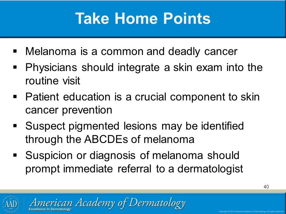 Take Home Points Melanoma is a common and deadly cancer