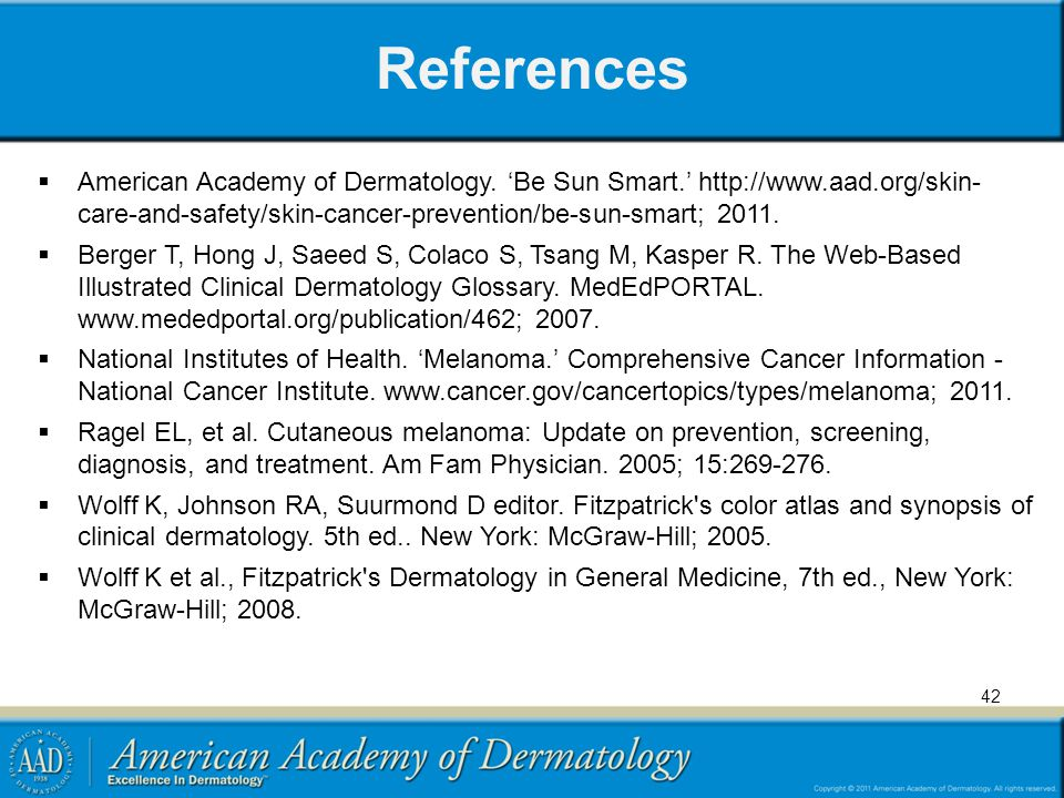 References American Academy of Dermatology. 'Be Sun Smart.' http://www.aad.org/skin- care-and-safety/skin-cancer-prevention/be-sun-smart; 2011.