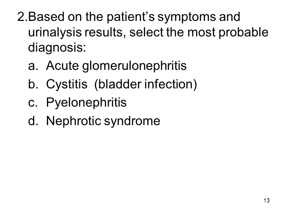 2. Based on the patient's symptoms and urinalysis results, select the most probable diagnosis: